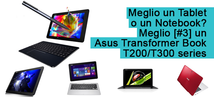 Meglio un Tablet o un Notebook? Meglio [#3] un Asus Transformer Book T200/T300 series!